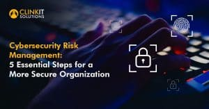 Cybersecurity Risk Management: 5 Essential Steps for a More Secure Organization