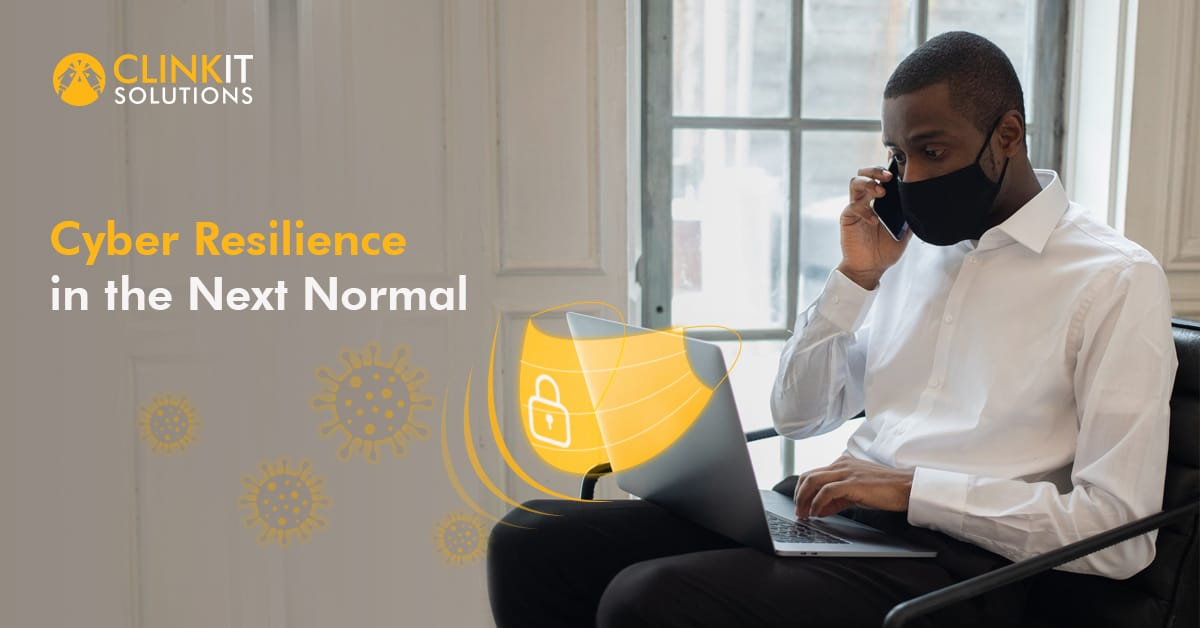 Cyber Resilience in the Next Normal