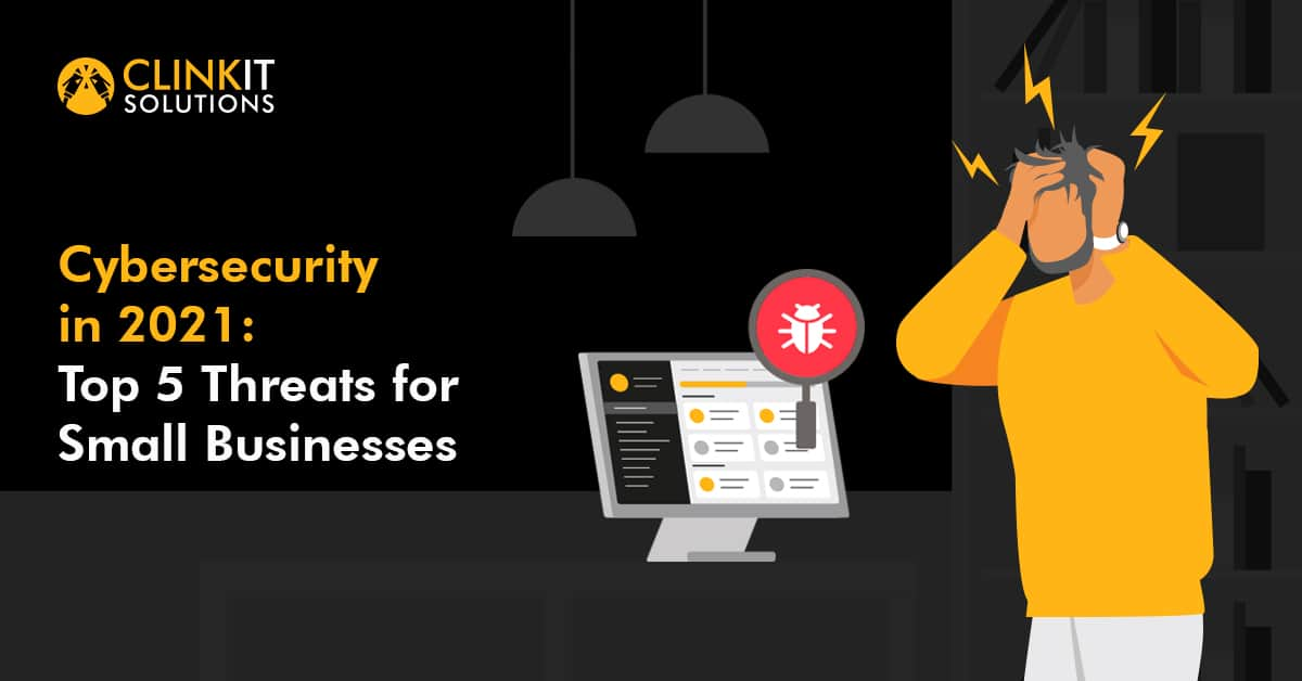 Cybersecurity in 2021: Top 5 Threats for Small Businesses